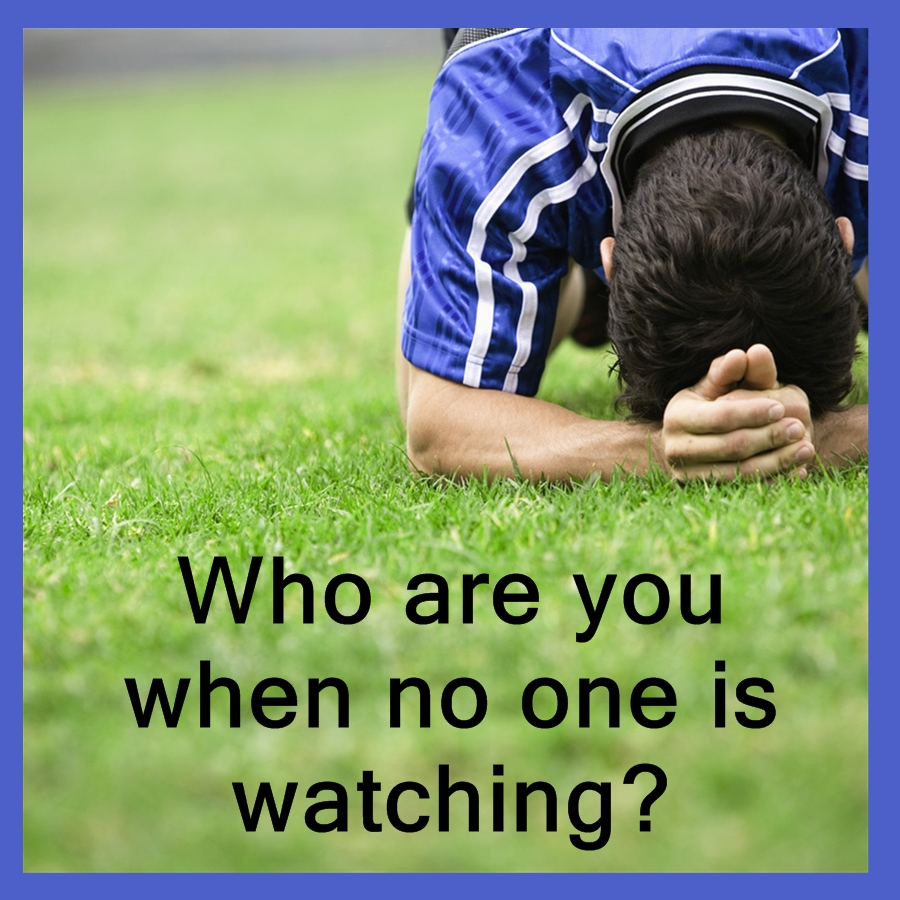 Christian Living: Christian Character: Who Are You When No One Is Watching?