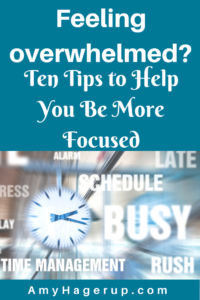 Feeling overwhelmed? Too busy? Here are 10 tips to help you improve your focus.