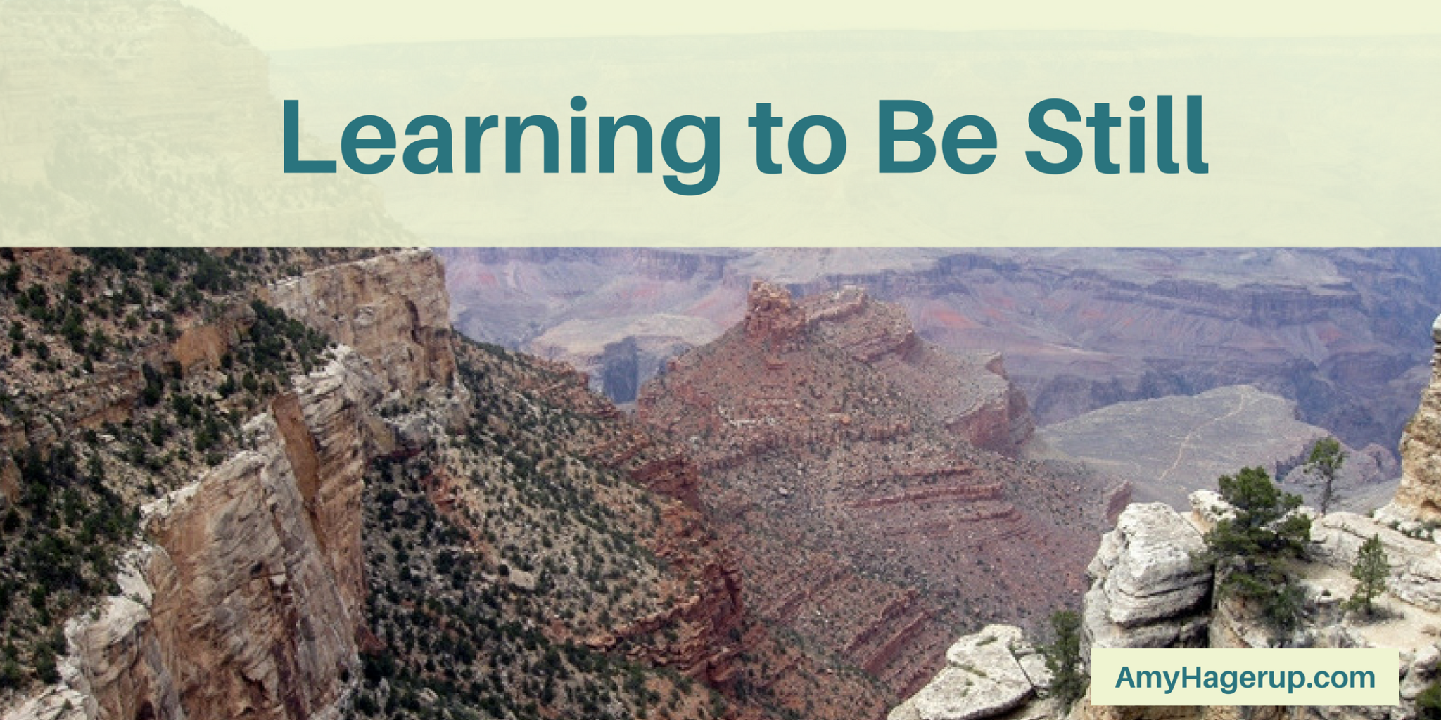 Check out this time at Grand Canyon on learning to be still.