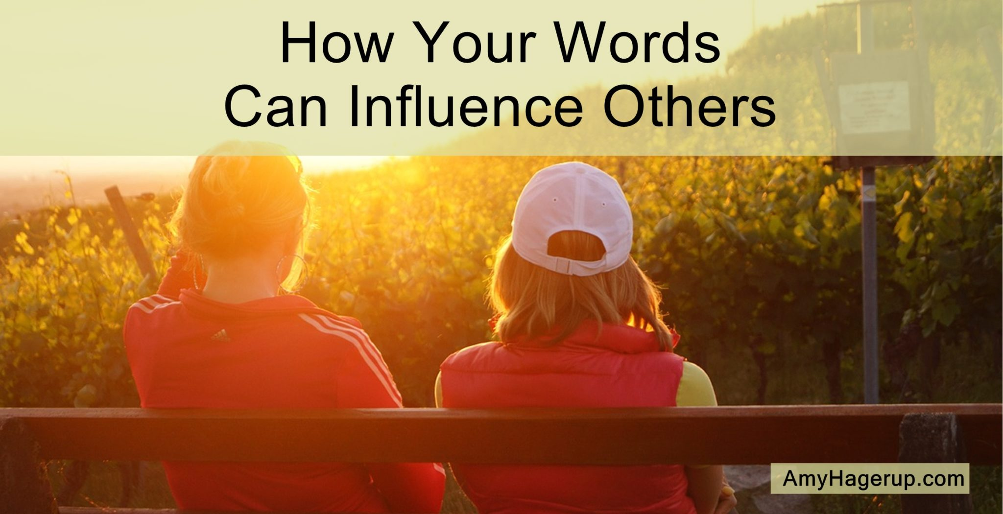 Our words - both what we say and what we write - influence others every day.