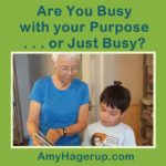 be busy with your purpose