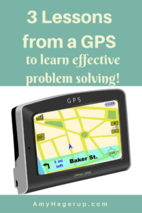 Here are 3 lessons learned from a GPS on effective problem solving.