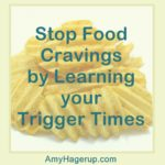 Here is how you can stop food cravings by learning your trigger times.
