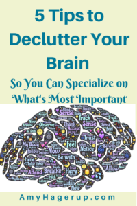 Here are 5 tips to declutter your brain and help you specialize in what matters the most.