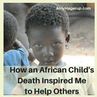 Here is how an African child's death inspired me to help others in a big way.