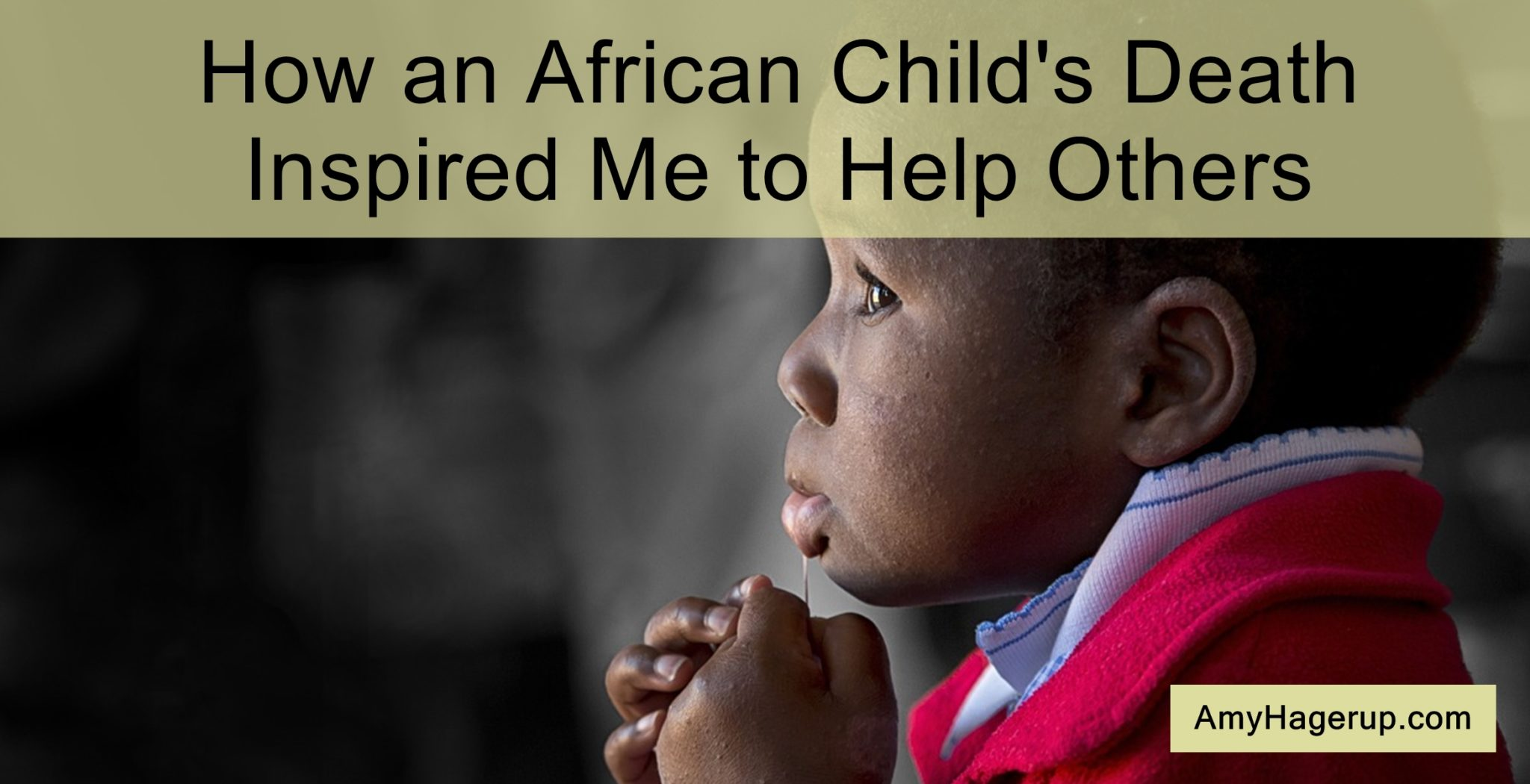 Check out how an African child's death inspired me to help others.