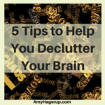 Here are 5 tips to help you declutter your brain.