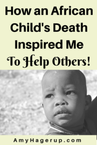 Check out this heart-breaking story of how this African child's death inspired me to help others.
