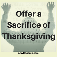 Offer a sacrifice of thanksgiving to the Lord.