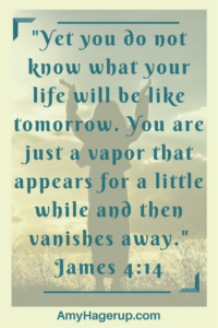 This is what your life is like as seen in James 4:14.