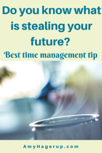 Do you know what is stealing your future? This is the best time management tip.
