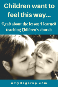 Children want to feel this way. Read the lesson I learned while teaching Children's Church.