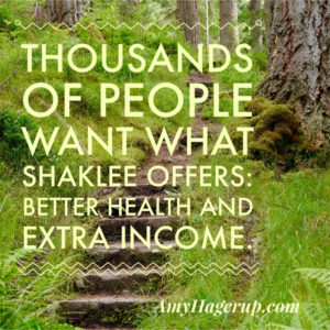 Thousands of people want what Shaklee offers: better health and extra income.
